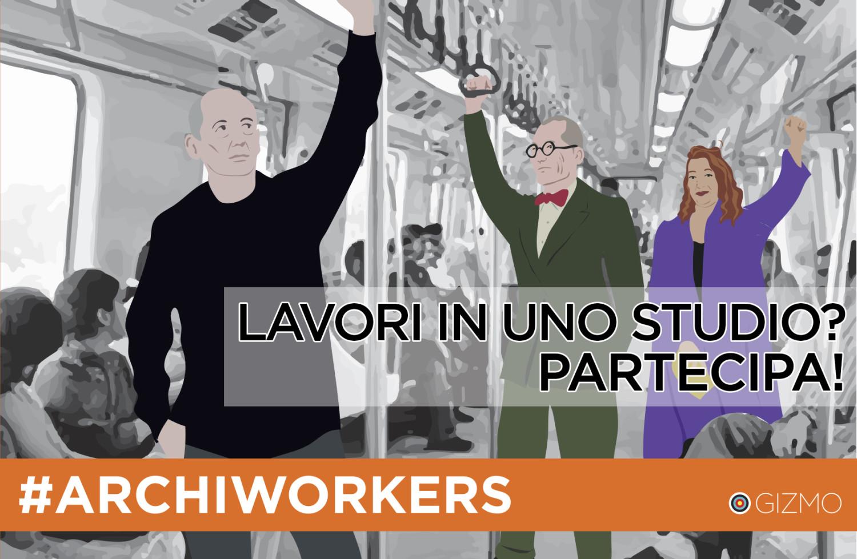 Lavoratori dell'architettura, raccontatevi! - ARCHIWORKERS