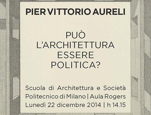 PIER VITTORIO AURELI | Lecture al Politecnico di Milano
