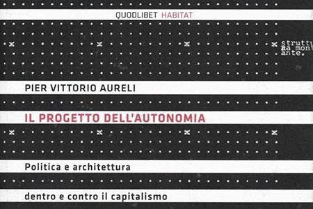 Pier Vittorio Aureli, ovvero l'autonomia della teoria