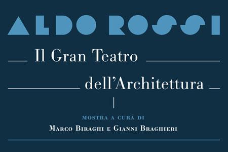 Aldo Rossi. Il Gran Teatro dell'Architettura